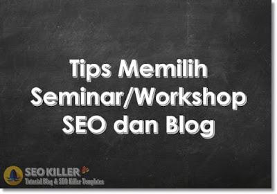 4 Tips Memilih Workshop/Seminar SEO