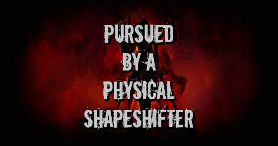 Pursued by a Physical Shapeshifter