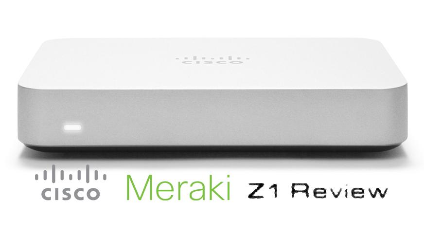Cisco Meraki Z1 Review