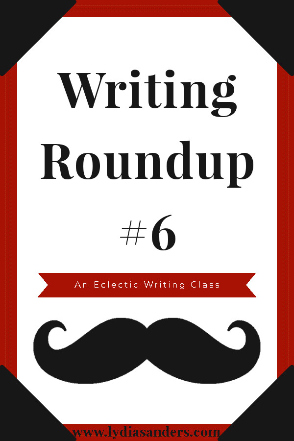 Writing Roundup #6 | Lydia Sanders #EclecticWritingClass