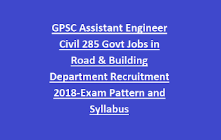 GPSC Assistant Engineer Civil 285 Govt Jobs in Road & Building Department Recruitment 2018-Exam Pattern and Syllabus