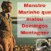Monstro Marinho que matou Domingos Montagner