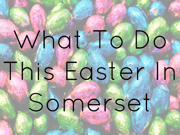 What To Do This Easter In Somerset 2019