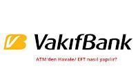 Vakıfbank ATM'den Havale EFT Hakkında Bİlgi