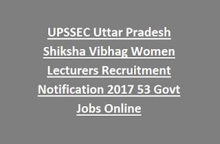 UPSSEC Uttar Pradesh Shiksha Vibhag Women Lecturers Recruitment Notification 2017 53 Govt Jobs Online