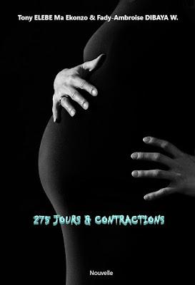 275 JOURS & CONTRACTIONS - PARTIE II (pas en mai !), Tony ELEBE et Fady-Ambroise DIBAYA