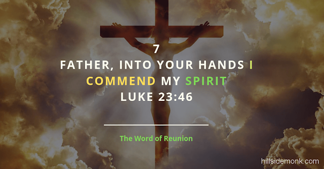 Jesus Last Words On The Cross-7 The Word Of Reunion