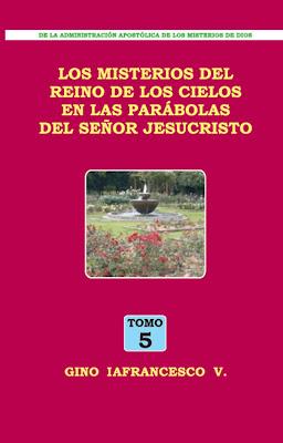 Gino Iafrancesco V.-Los Misterios Del Reino De Los Cielos En Las Parábolas Del Señor Jesucristo-Tomo 5-