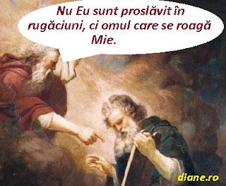 Nu Eu sunt proslăvit în rugăciuni, ci omul care se roagă Mie.