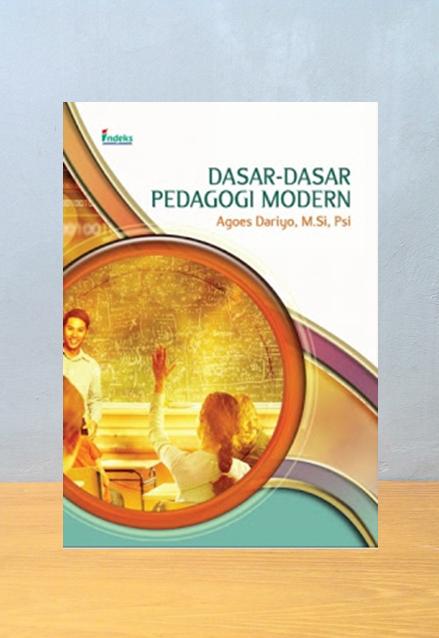 DASAR-DASAR PEDAGOGI MODERN, Agoes Dariyo