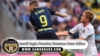 Icardi Ingin Pensiun Bersama Inter Milan