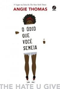 + respeito, empatia, amor e - racismo e preconceito (O ódio que você semeia, Angie Thomas)