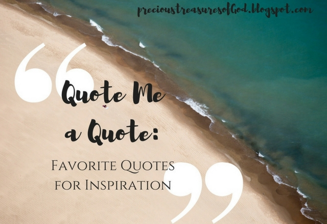 Quote Me A Quote Favorite Quotes For Inspiration More Precious