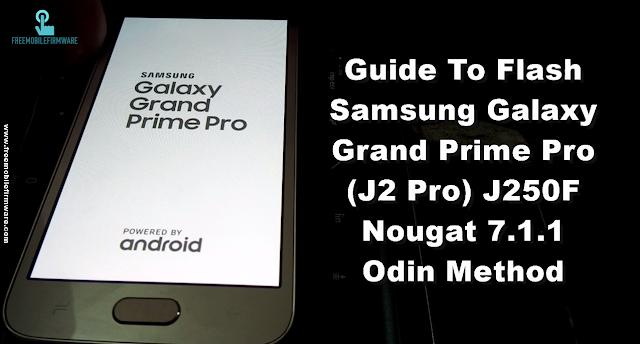 Guide To Flash Samsung Galaxy Grand Prime Pro (J2 Pro) J250F Nougat 7.1.1 Odin Method