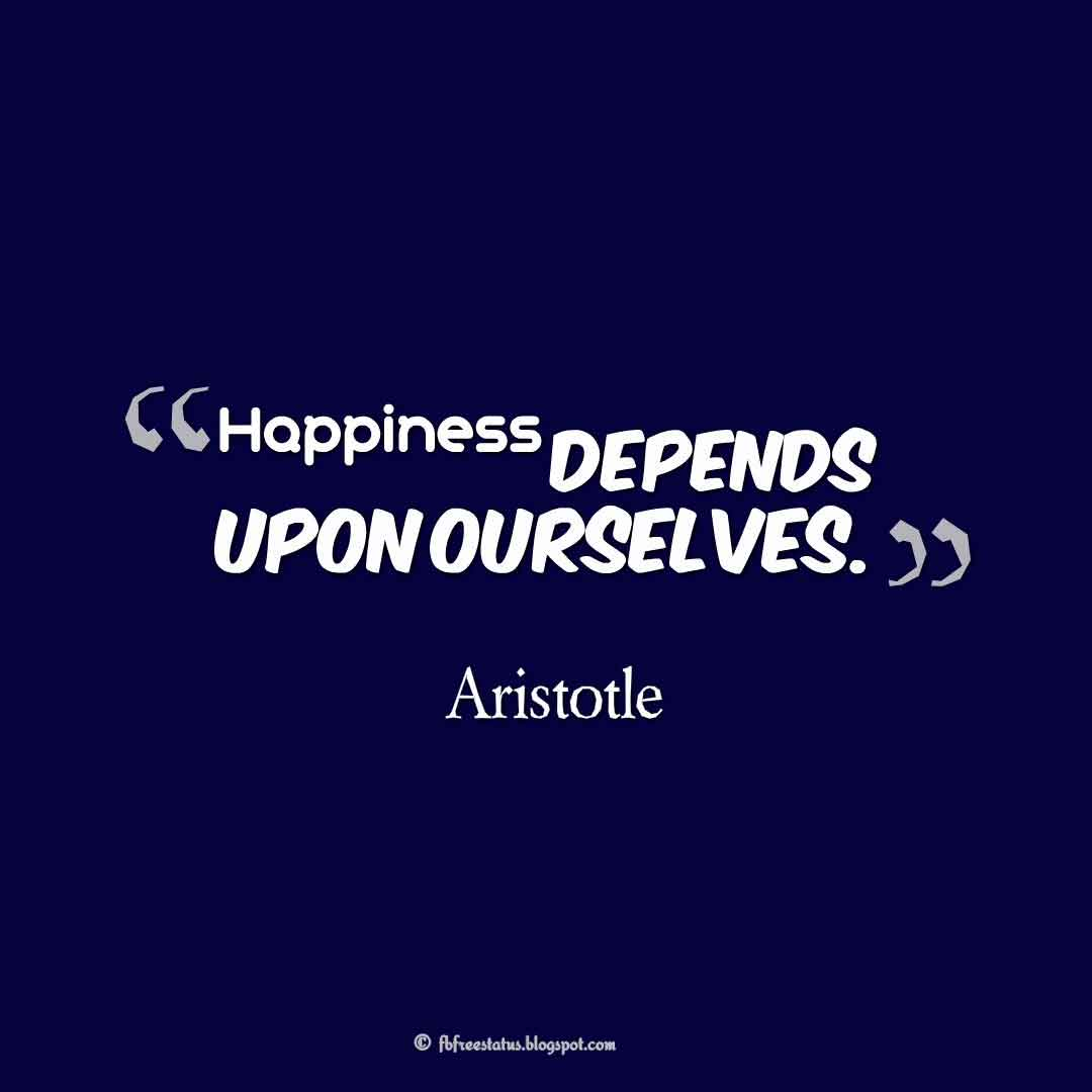 """Happiness depends upon ourselves."" – Aristotle ,Quotes about happiness"