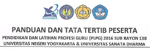 Panduan dan Tata Tertib Peserta Pendidikan dan Latihan Profesi Guru (PLPG) Sertifikasi Guru 2016 Sub Rayon 138 Universitas Negeri Yogyakarta (UNY) dan Universitas Sanata Dharma