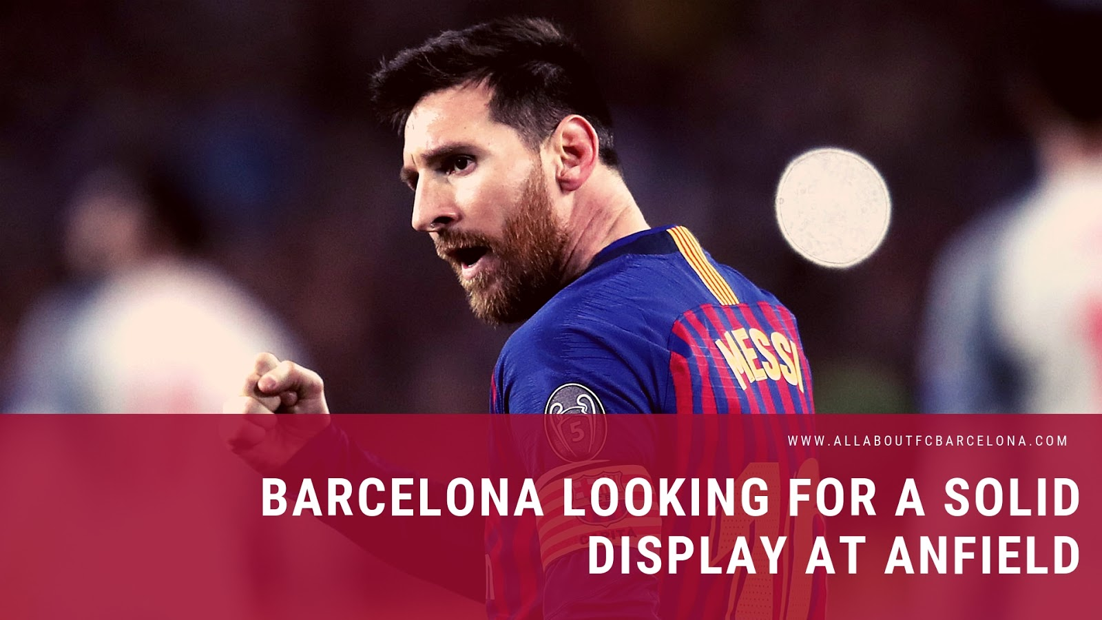 Barcelona Looking for a Solid Display at Anfield
