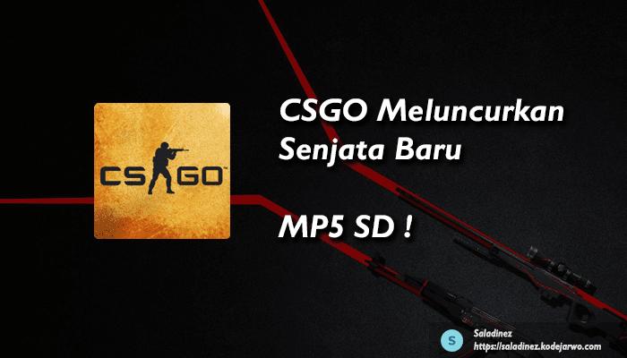 CSGO Meluncurkan Senjata Baru - MP5 SD !