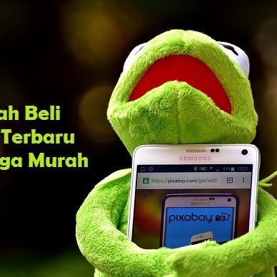 CARA MUDAH MENDAPATKAN SMARTPHONE TERBARU DENGAN HARGA MURAH