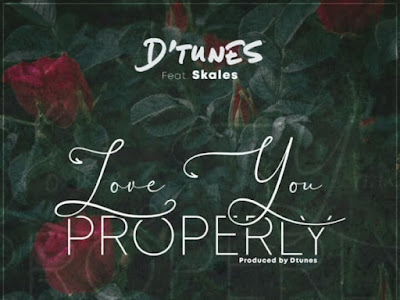 [Music] D'tunes Ft. Skales – Love You Properly