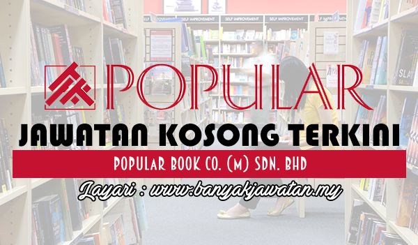 Jawatan Kosong 2017 di Popular Book Co. (M) Sdn. Bhd www.banyakjawatan.my