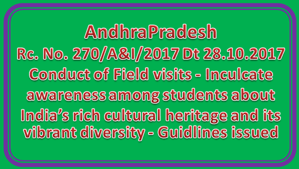 AP | Rc No 270 | Conduct of Field visits - Inculcate awareness among students about India's rich cultural heritage and its vibrant diversity - Guidlines issued