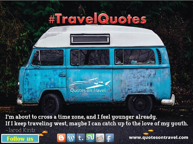 Funny Travel Quotes & Sayings - I'm about to cross a time zone, and I feel younger already. If I keep travelling west, maybe I can catch up to the love of my youth