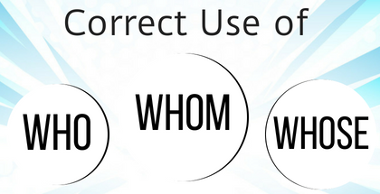 Correct Use of Who, Whom & Whose