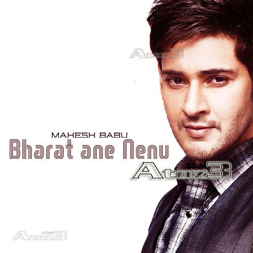 Bharat ane Nenu,Bharat ane Nenu mahesh babu,Bharat ane Nenu songs,Bharat ane Nenu mp3