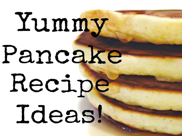 Yummy Pancake Recipe Ideas!
