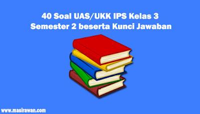 40 Soal UAS/UKK IPS Kelas 3 Semester 2 beserta Kunci Jawaban 2019