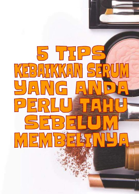 Tips memilih serum, tips pemakaian serum, serum muka , kebaikkan serum, kepentingan serum, fungsi serum , perbezaan serum dan pelembap , serum kulit wajah ,tips kecantikkan wajah