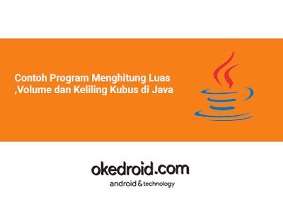 Contoh Program Cara Menghitung Mencari Luas ,Volume dan Keliling Kubus di Java