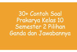 Pada artikel kali ini saya akan membagikan  30+ Contoh Soal Prakarya Kelas 10 Pilihan Ganda dan Jawabannya
