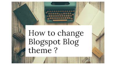 Process of changing the blogger template.