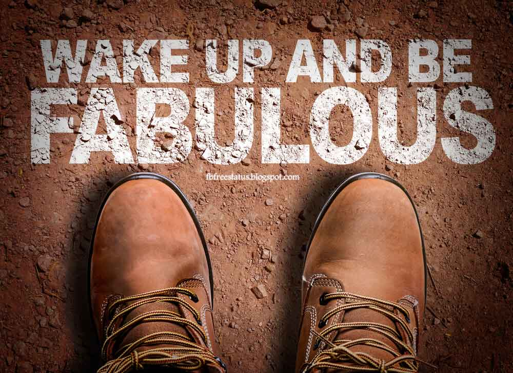 Wake up and be fabulous.