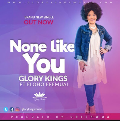 None Like You by Glory Kings Ft. Eloho Efemuai