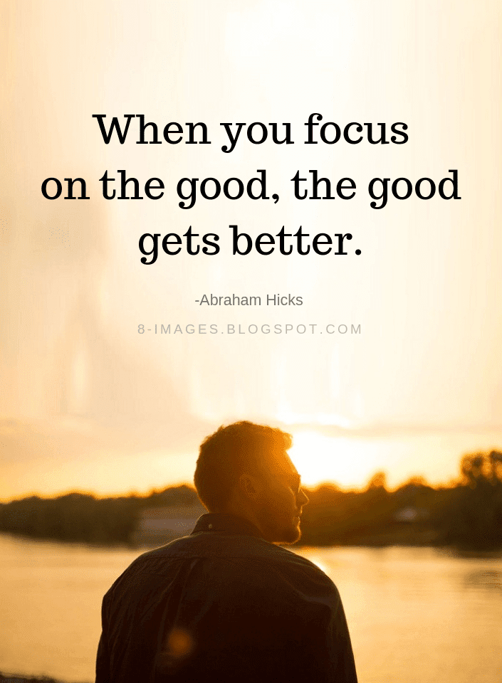 Focus On The Good Quotes, Abraham Hicks Quotes,
