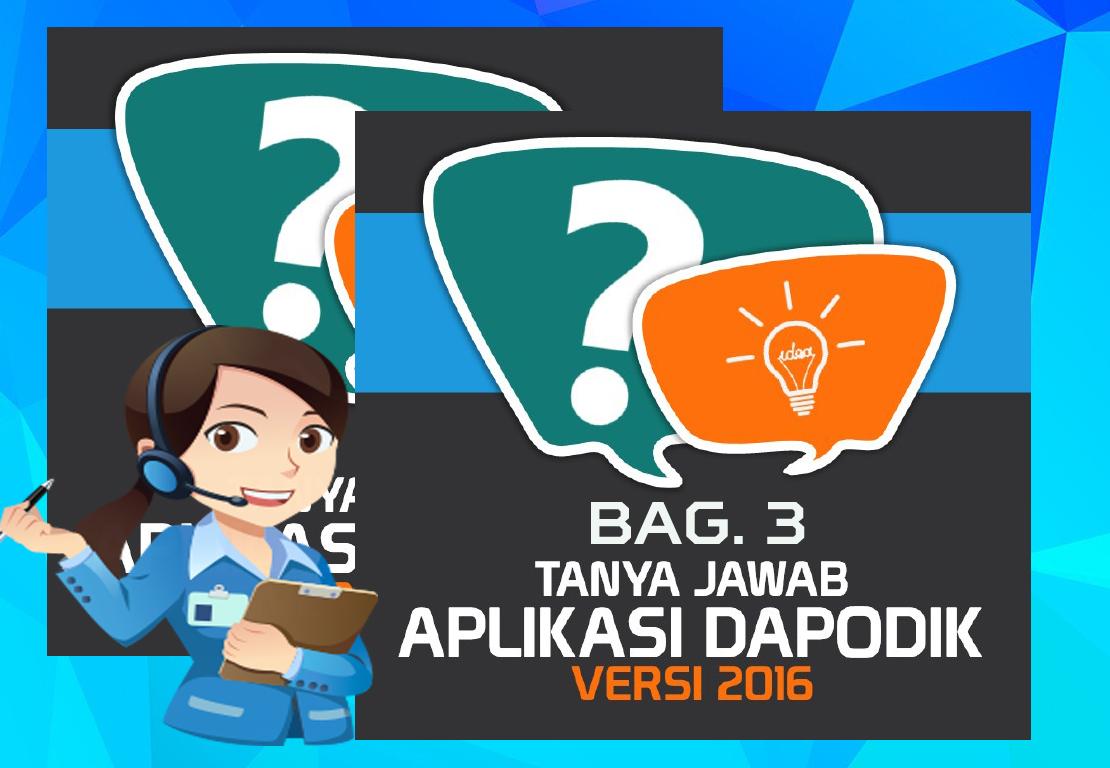 Tanya Jawab Seputar Aplikasi Dapodik Versi 2016 Bag. 3 ...