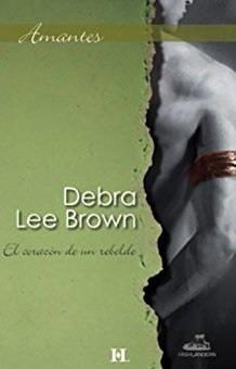El corazón de un rebelde - Debra Lee Brown