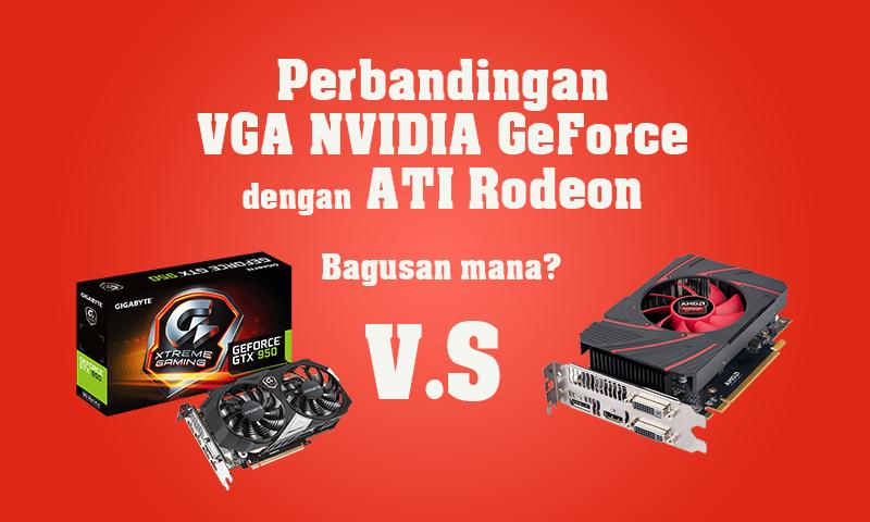 Perbandingan VGA NVIDIA GeForce dengan ATI Rodeon - Bagusan mana?