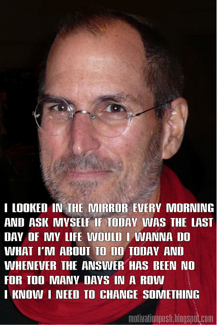 steve jobs quotes - i looked in the mirror every morning and ask myself if today was the last day of my life would i wanna do what i'm about to do today