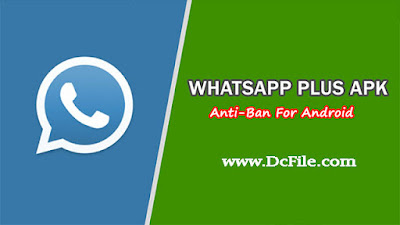 WhatsApp Plus APK Free Download 8.00 Latest Update (Anti- Ban) for Android Phone - DcFile