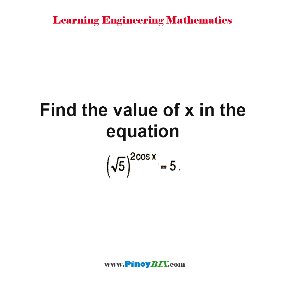 Find the value of x in the equation (√5)^(2cos x) = 5