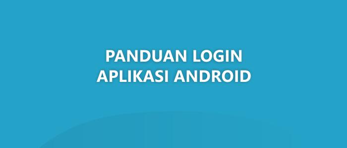 Panduan Cara Login di Aplikasi Android