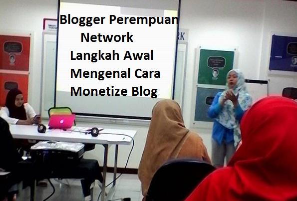 Blogger Perempuan Network Langkah Awal Mengenal Cara Monetize Blog