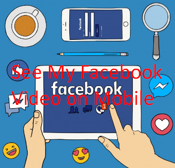 See My Facebook Video on Mobile
