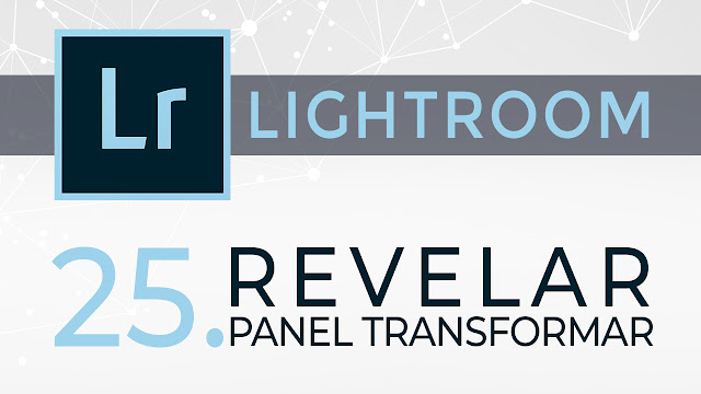 Curso de Lightroom - 25. Revelar - Transformar