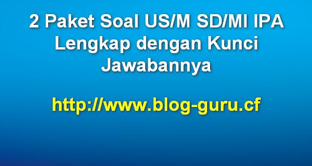 2 Paket Soal US/M SD/MI IPA Lengkap dengan Kunci Jawabannya