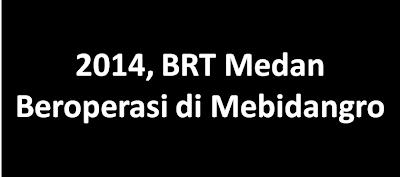 2014, BRT Medan Beroperasi di Mebidangro